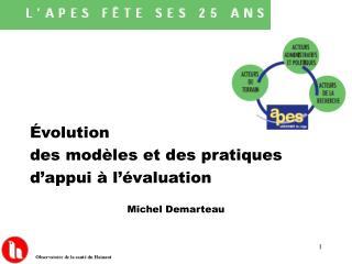 Évolution des modèles et des pratiques  d'appui à l'évaluation Michel Demarteau