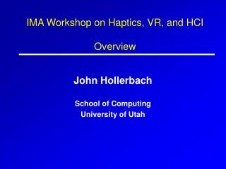 IMA Workshop on Haptics, VR, and HCI Overview