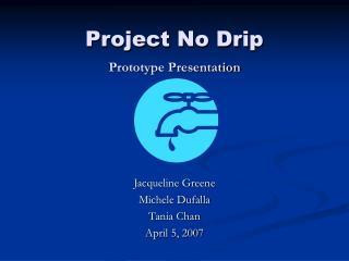 Project No Drip Prototype Presentation