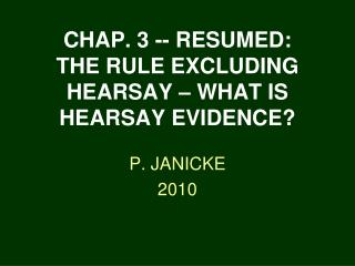 CHAP. 3 -- RESUMED: THE RULE EXCLUDING HEARSAY – WHAT IS HEARSAY EVIDENCE?