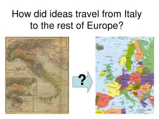How did ideas travel from Italy to the rest of Europe?