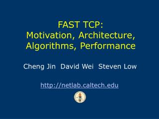 FAST TCP: Motivation, Architecture, Algorithms, Performance