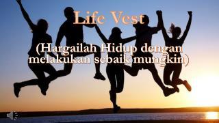 Life Vest (Hargailah Hidup dengan melakukan sebaik mungkin)