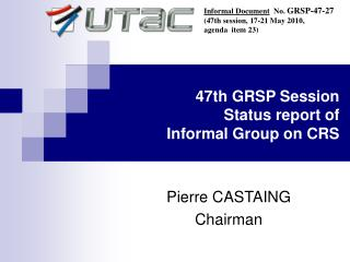 47th GRSP Session Status report of  Informal Group on CRS