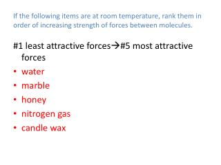 #1 least attractive forces  #5 most attractive forces water marble honey nitrogen gas candle wax