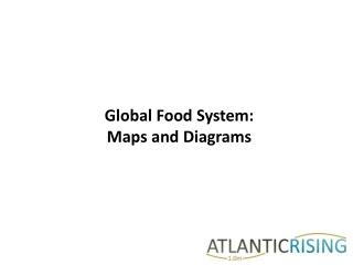 Global Food System:  Maps and Diagrams