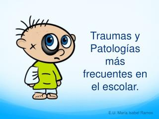 Traumas y Patologías más frecuentes en el escolar.