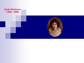 Emily Dickinson    (1830—1886)
