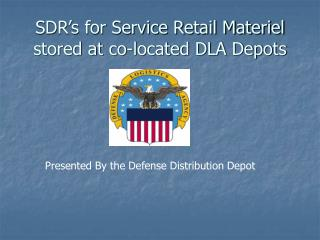 SDR's for Service Retail Materiel stored at co-located DLA Depots