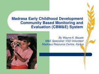 Madrasa Early Childhood Development  Community Based Monitoring and Evaluation (CBM&E) System