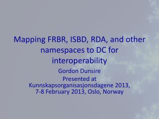 Mapping FRBR, ISBD, RDA, and other namespaces to DC for interoperability