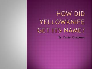 How did Yellowknife get its name?