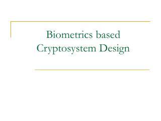 Biometrics based Cryptosystem Design