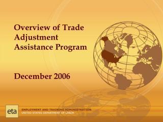 Overview of Trade Adjustment Assistance Program December 2006