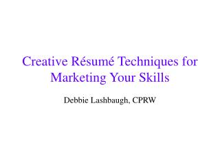Creative Résumé Techniques for Marketing Your Skills