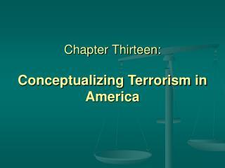 Chapter Thirteen: Conceptualizing Terrorism in America