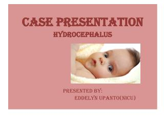 CASE PRESENTATION HYDROCEPHALUS PRESENTED BY: