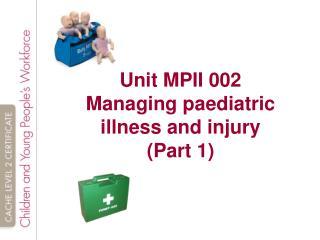 Unit MPII 002 Managing paediatric illness and injury (Part 1)