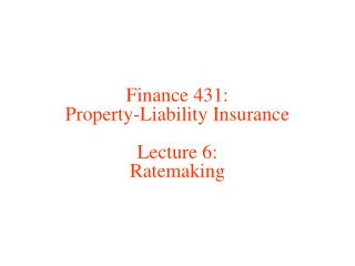 Finance 431: Property-Liability Insurance Lecture 6: Ratemaking