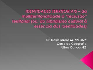 Dr. Dakir Larara M. da Silva Curso de Geografia Ulbra Canoas/RS