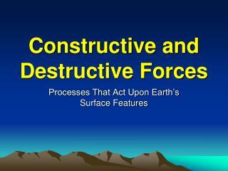 Constructive and Destructive Forces