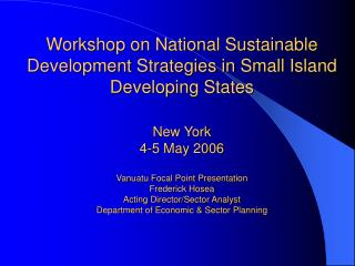 Workshop on National Sustainable Development Strategies in Small Island Developing States  New York  4-5 May 2006  Vanua