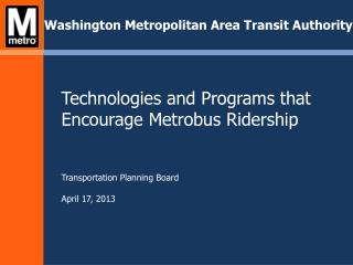 Technologies and Programs that Encourage  Metrobus  Ridership   Transportation Planning Board