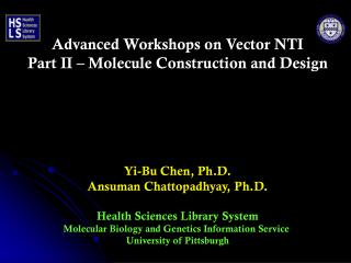 Advanced Workshops on Vector NTI Part II – Molecule Construction and Design Yi-Bu Chen, Ph.D.