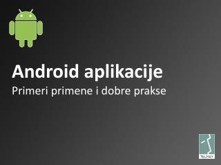 Android aplikacije Primeri primene i  dobre prakse