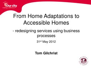 From Home Adaptations to Accessible Homes - redesigning services using business processes