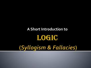 Logic ( Syllogism & Fallacies )