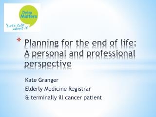 Planning for the end of life:  A personal and professional perspective