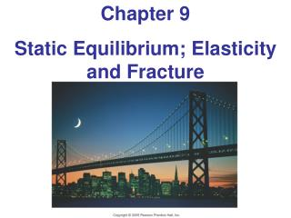 Chapter 9 Static Equilibrium; Elasticity and Fracture