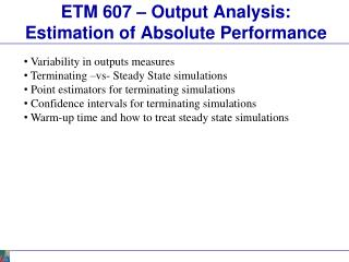 ETM 607 – Output Analysis: Estimation of Absolute Performance