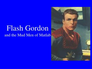 Flash Gordon and the Mud Men of Matlab
