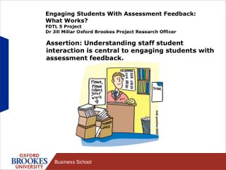 Engaging Students With Assessment Feedback: What Works FDTL 5 Project Dr Jill Millar Oxford Brookes Project Research Off