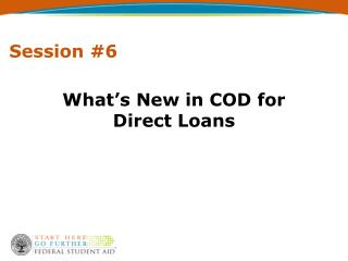 What s New in COD for Direct Loans