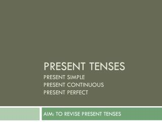 Present Tenses Present Simple Present Continuous Present Perfect
