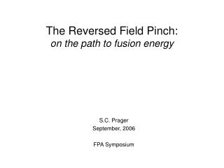 The Reversed Field Pinch: on the path to fusion energy