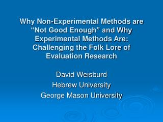 Why Non-Experimental Methods are  Not Good Enough  and Why Experimental Methods Are: Challenging the Folk Lore of Evalua