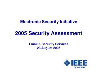 Electronic Security Initiative 2005 Security Assessment Email & Security Services 23 August 2005
