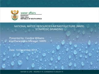 NATIONAL WATER RESOURCES INFRASTRUCTURE (NWRI) STRATEGIC BRANDING Presented  by : Candice Williams
