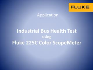 Industrial Bus Health Test  using  Fluke 225C Color ScopeMeter