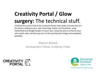 Stephen Bullock Development Officer, Creativity Portal