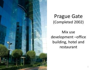 Prague Gate (Completed 2002) Mix use development –office building, hotel and restaurant
