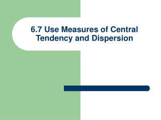 6.7 Use Measures of Central Tendency and Dispersion