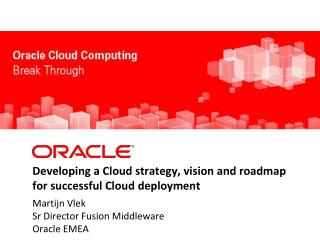 Developing a Cloud strategy, vision and roadmap                 for successful Cloud deployment