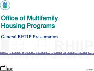 Office of Multifamily Housing Programs General RHIIP Presentation