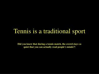 Tennis is a traditional sport