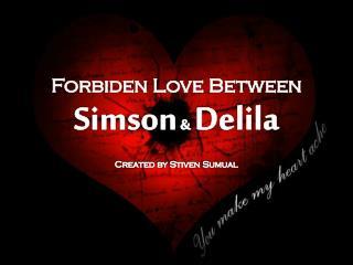 Forbiden Love Between  Simson  & Delila